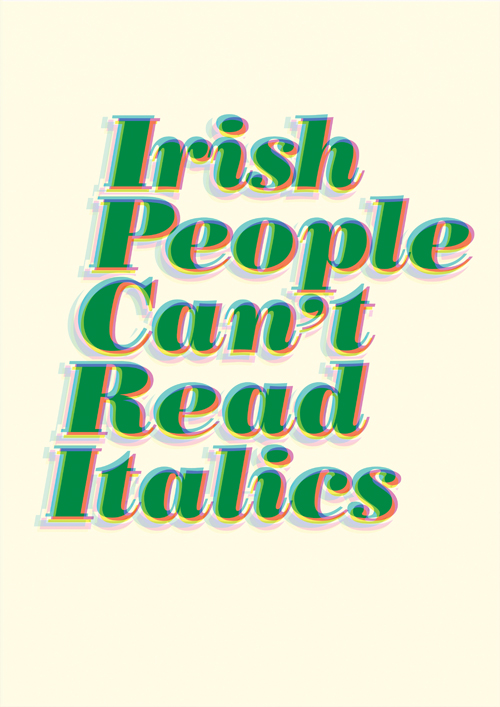 graphic design pet peeves with clients annoying customers annoying clients stupid questions Irish cant read italics