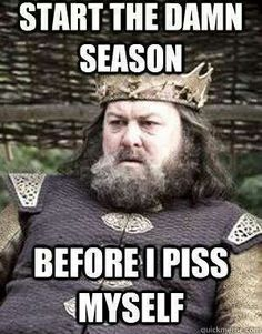 game of thrones seasons taking forever to start robert baratheon start the damn thing before i piss myself