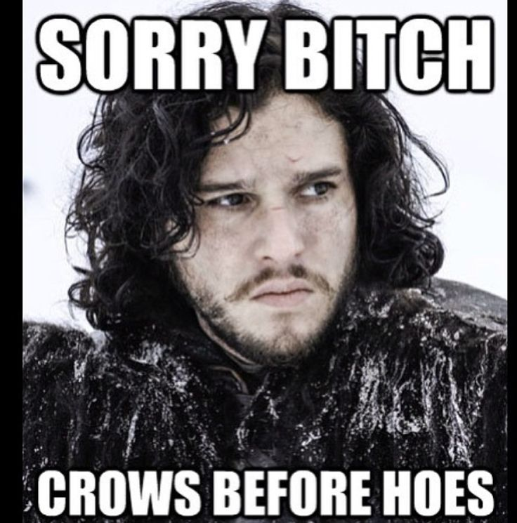 jon snow crows before hoes you know nothing jon snow game of thrones addictedtoeverything ate meme funny