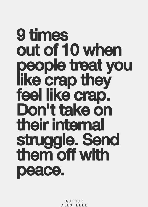 9 times out of 10 people treat you like crap because they feel like crap uplifting quotes from addicted to everything .com we aim to inspire