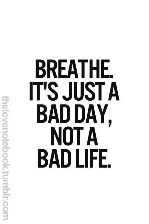 bad day not a bad life uplifting quotes from addicted to everything .com we aim to inspire