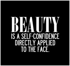 beauty is self confidence applied directly to the face addictedtoeverything