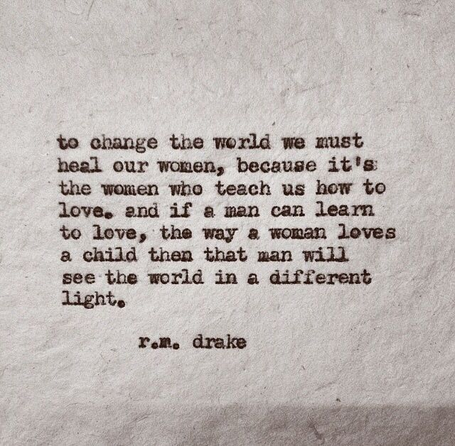 to change the world we must heal our women rm drake quote
