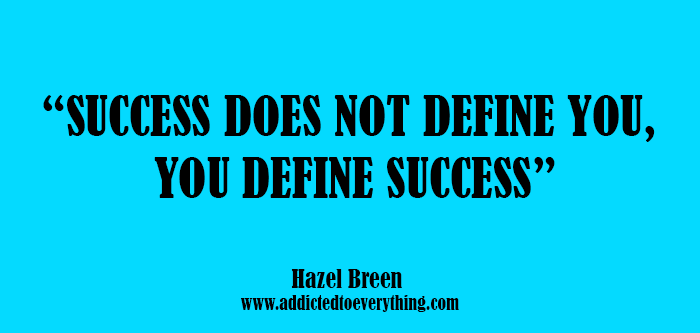 success-does-not-define-you-you-define-success-quotes-hazel-breen-addicted-to-everything-com